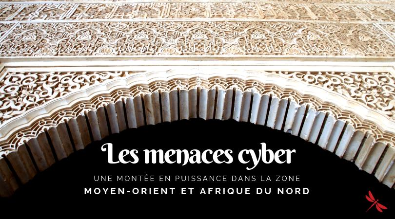 Les menaces cyber : une montée en puissance dans la zone Moyen-Orient et Afrique du Nord